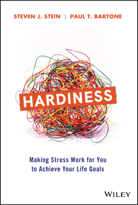 Hardiness: Making Stress Work for You to Achieve Your Life Goals, Steven J. Stein